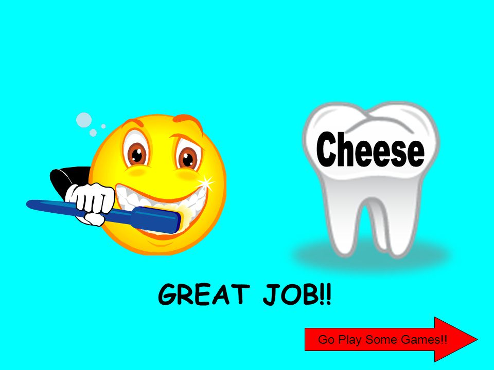 Cheese GREAT JOB!! Go Play Some Games!!
