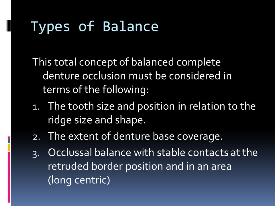 Types of Balance This total concept of balanced complete denture occlusion must be considered in terms of the following: