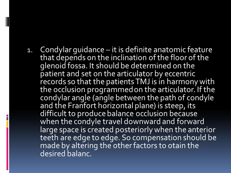 Condylar guidance – it is definite anatomic feature that depends on the inclination of the floor of the glenoid fossa.