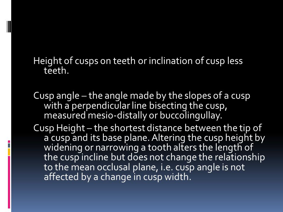 Height of cusps on teeth or inclination of cusp less teeth