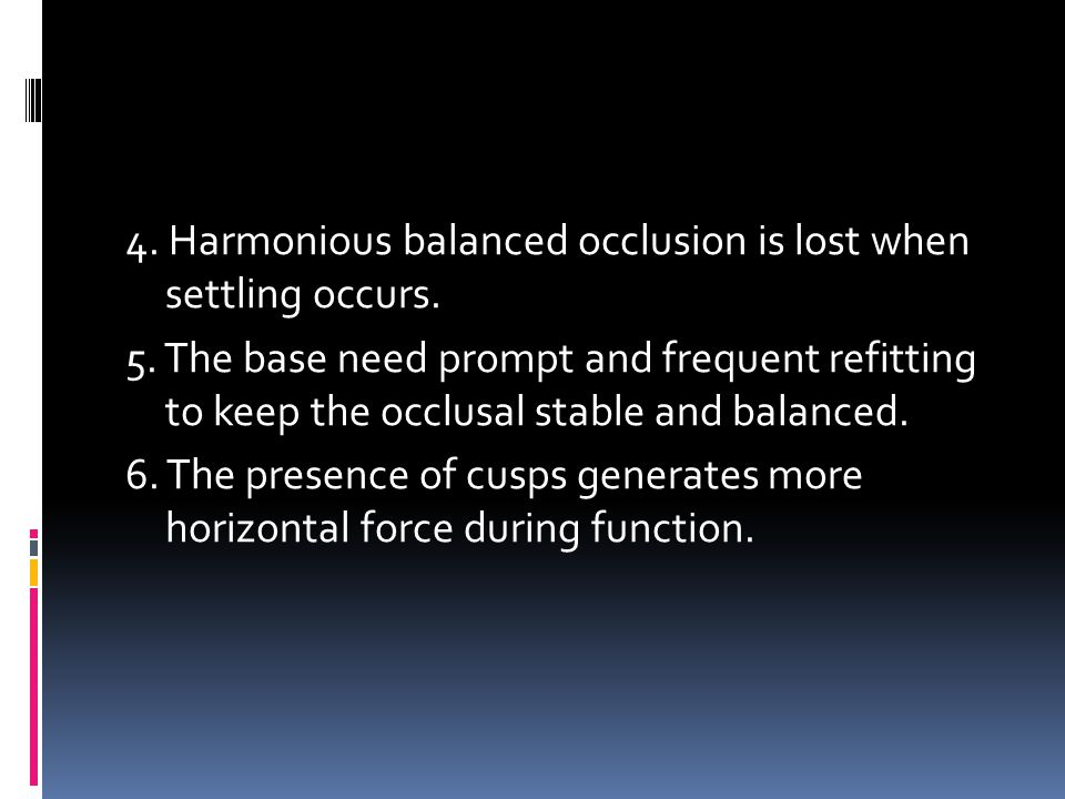 4. Harmonious balanced occlusion is lost when settling occurs. 5