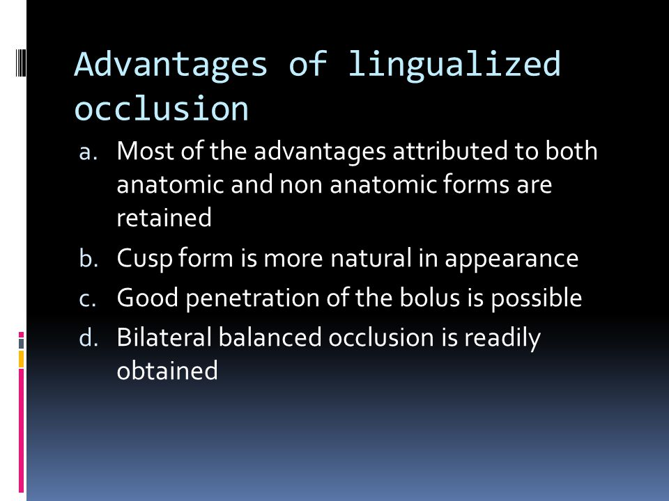 Advantages of lingualized occlusion
