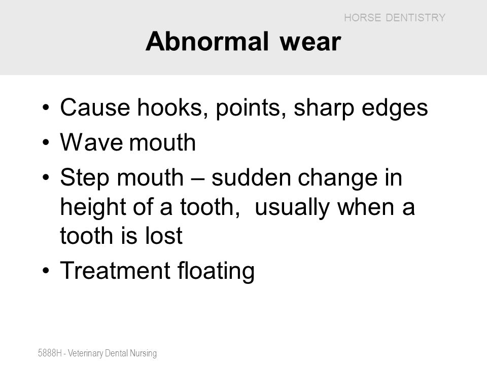 Abnormal wear Cause hooks, points, sharp edges Wave mouth