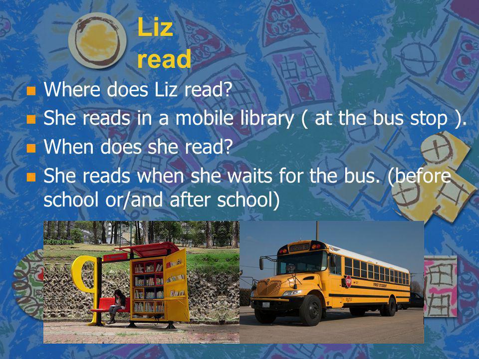 Liz read Where does Liz read