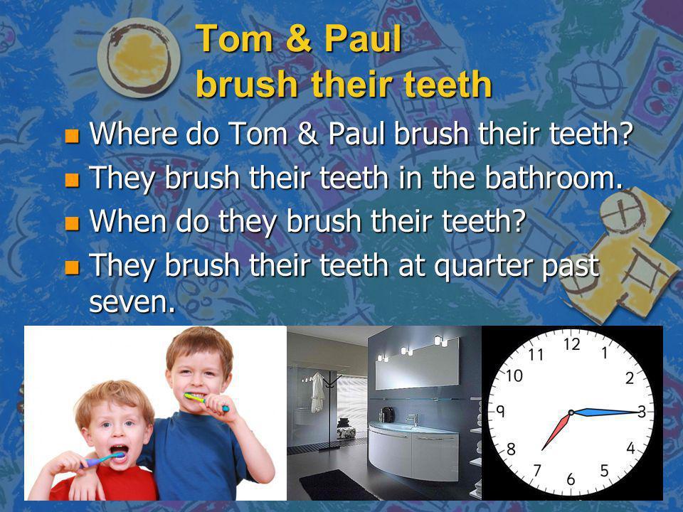 Tom & Paul brush their teeth