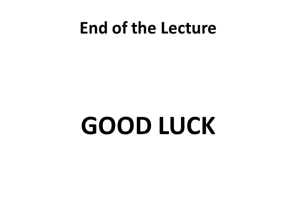 End of the Lecture GOOD LUCK