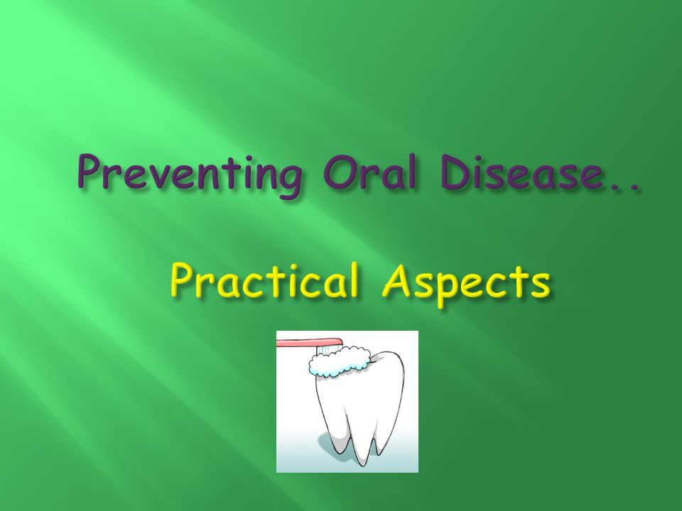 Preventing Oral Disease.. Practical Aspects