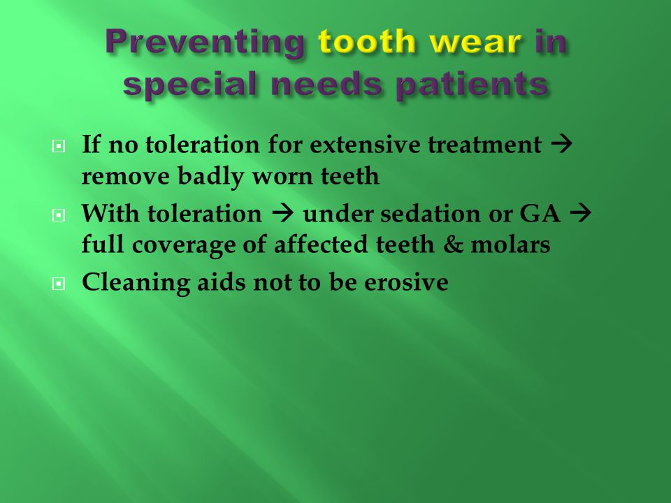 Preventing tooth wear in special needs patients