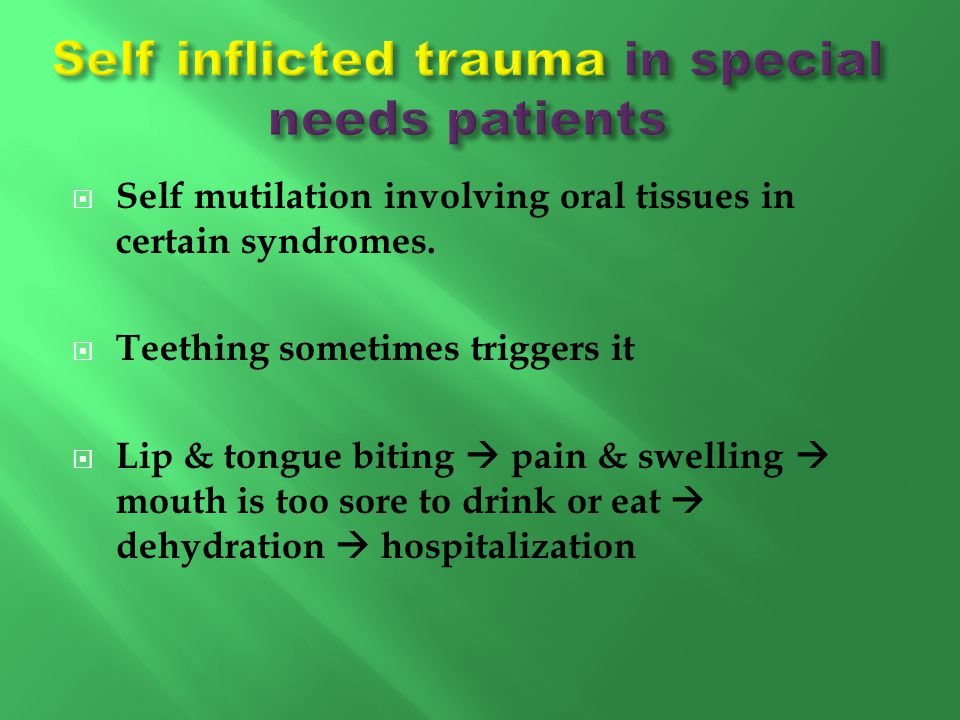 Self inflicted trauma in special needs patients