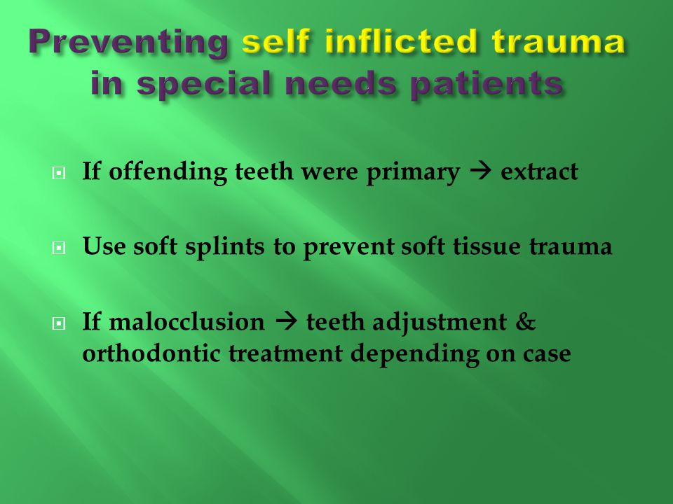 Preventing self inflicted trauma in special needs patients