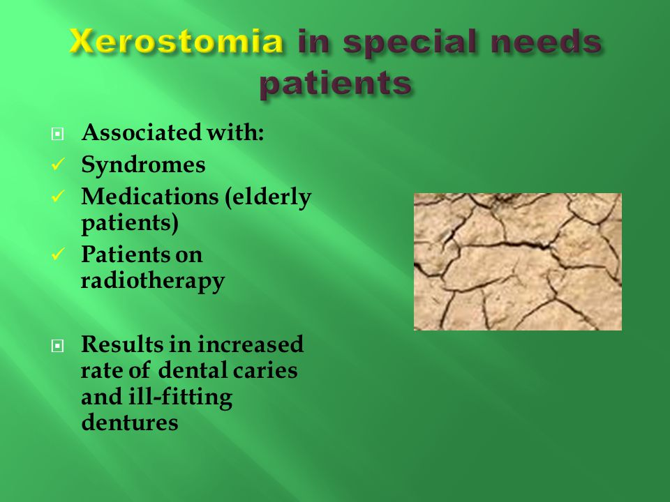 Xerostomia in special needs patients