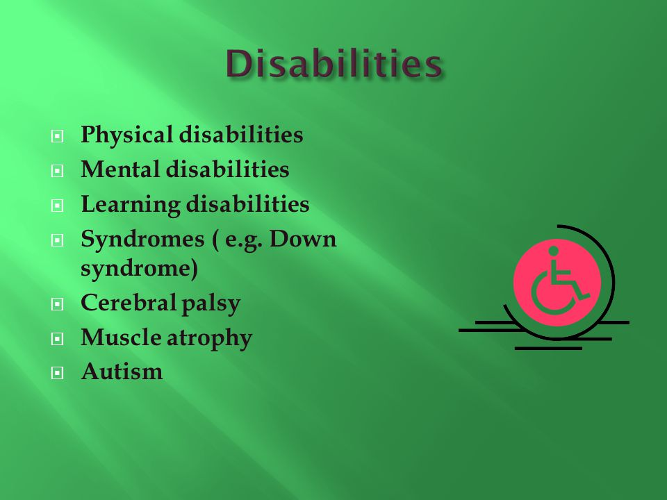 Disabilities Physical disabilities Mental disabilities