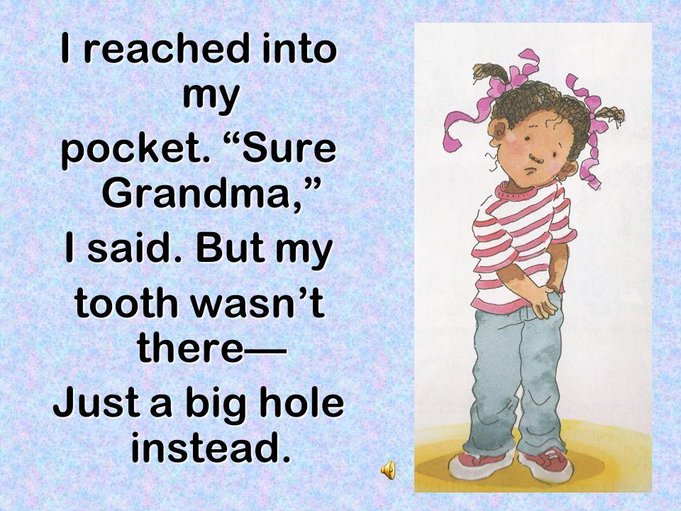 I reached into my pocket. Sure Grandma, I said.
