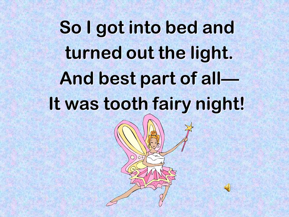It was tooth fairy night!