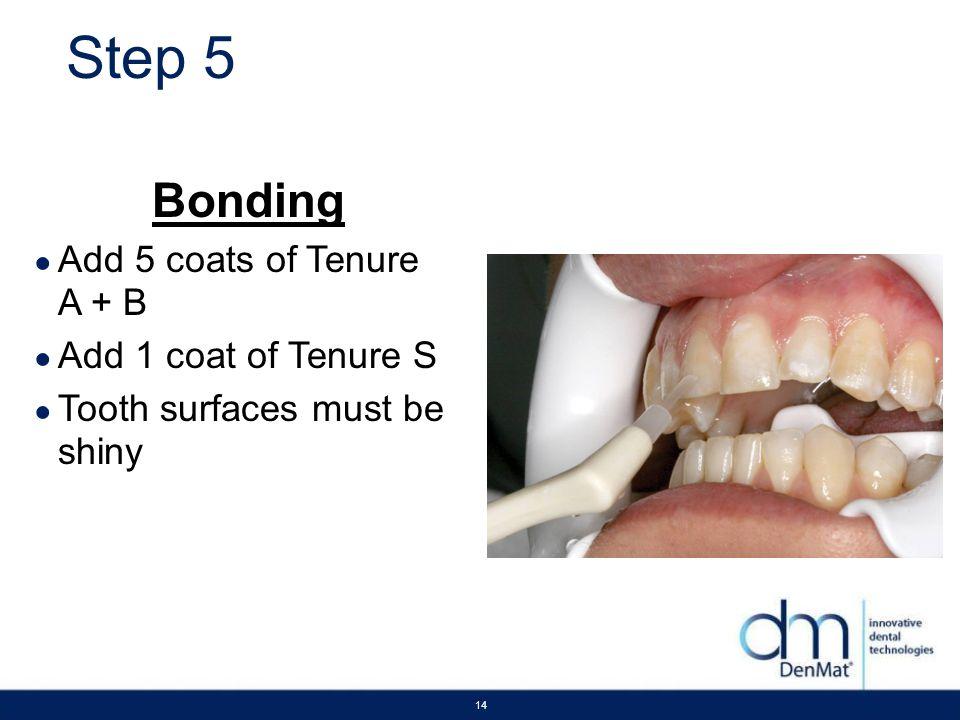 Step 5 Bonding Add 5 coats of Tenure A + B Add 1 coat of Tenure S