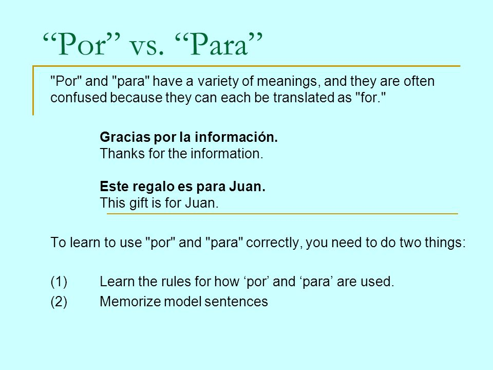 Por vs. Para Por and para have a variety of meanings, and they are often confused because they can each be translated as for.