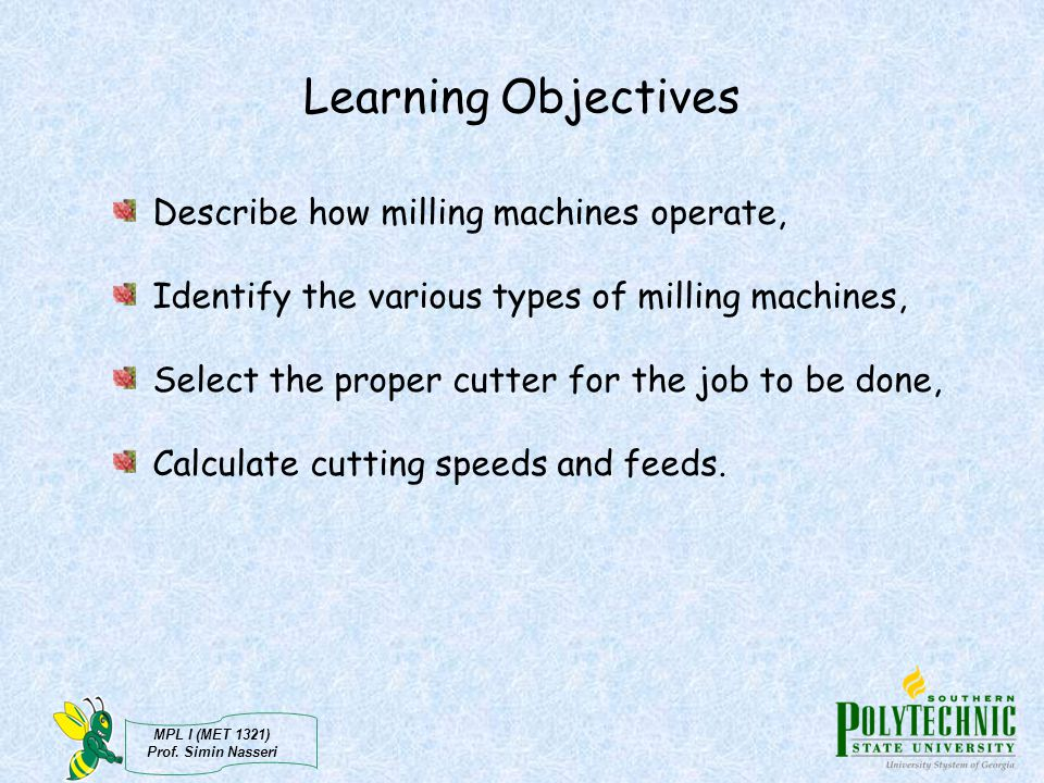 Learning Objectives Describe how milling machines operate,