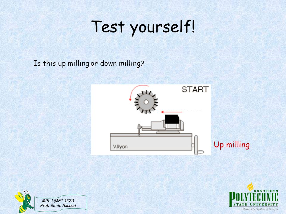 Test yourself! Is this up milling or down milling Up milling