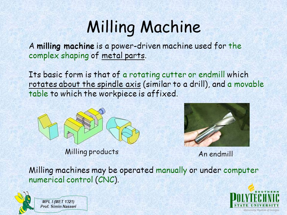 Milling Machine A milling machine is a power-driven machine used for the complex shaping of metal parts.