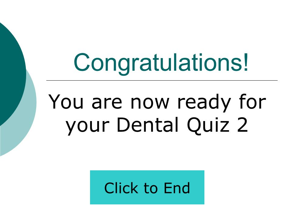 You are now ready for your Dental Quiz 2