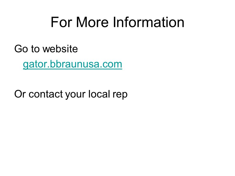 For More Information Go to website gator.bbraunusa.com