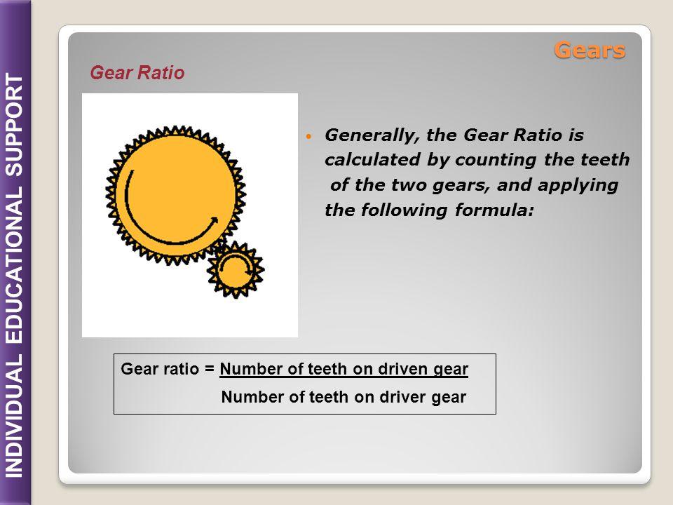 Gears Gear Ratio Generally, the Gear Ratio is