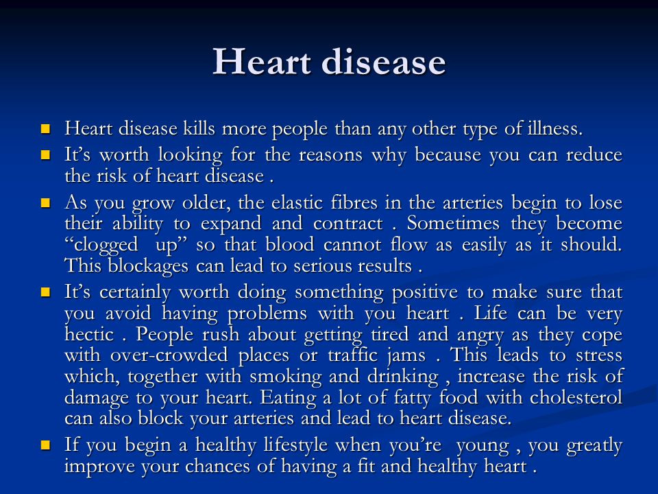 Heart disease Heart disease kills more people than any other type of illness.