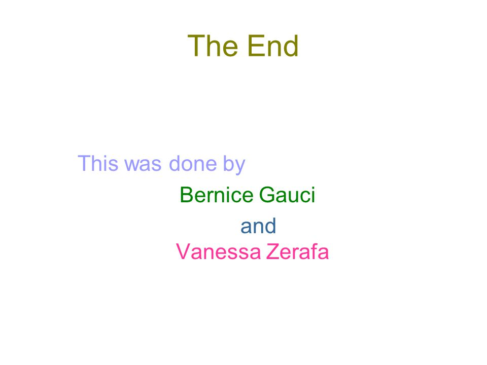 The End This was done by. Bernice Gauci.