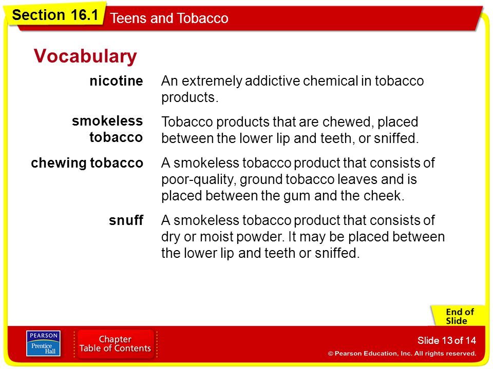 Vocabulary nicotine. An extremely addictive chemical in tobacco products. smokeless tobacco.