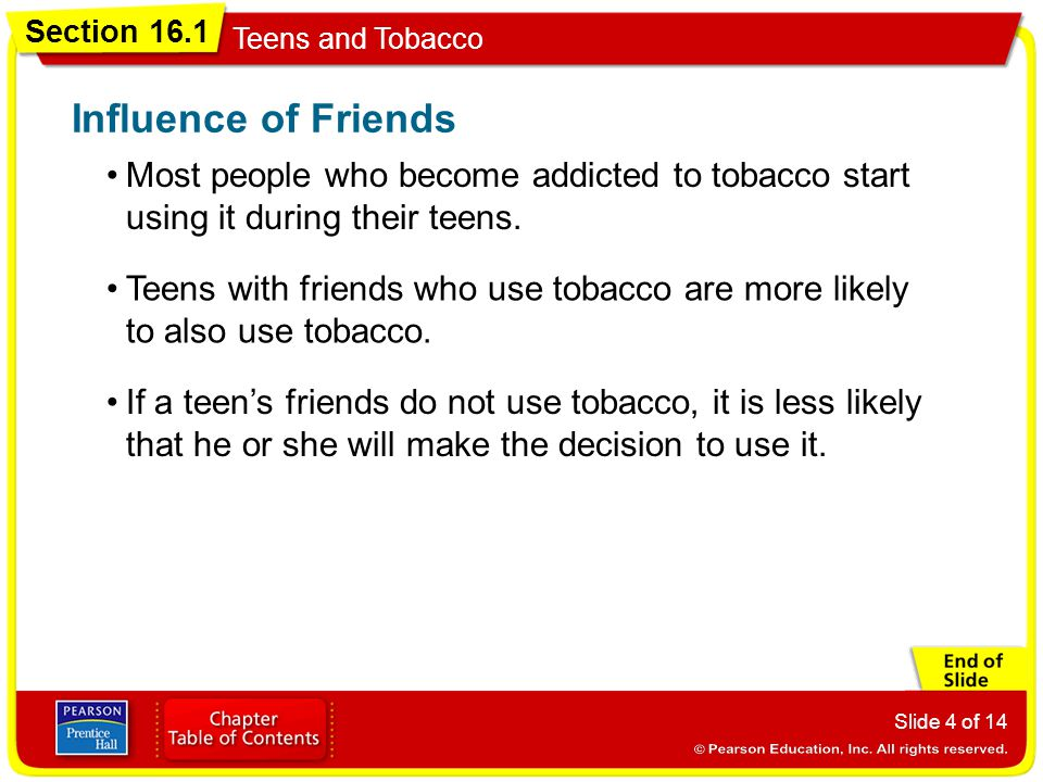 Influence of Friends Most people who become addicted to tobacco start using it during their teens.