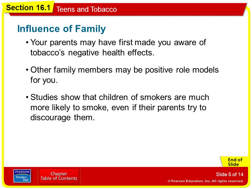 Influence of Family Your parents may have first made you aware of tobacco's negative health effects.