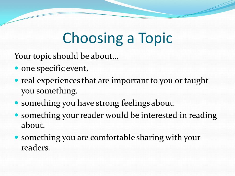 Choosing a Topic Your topic should be about… one specific event.