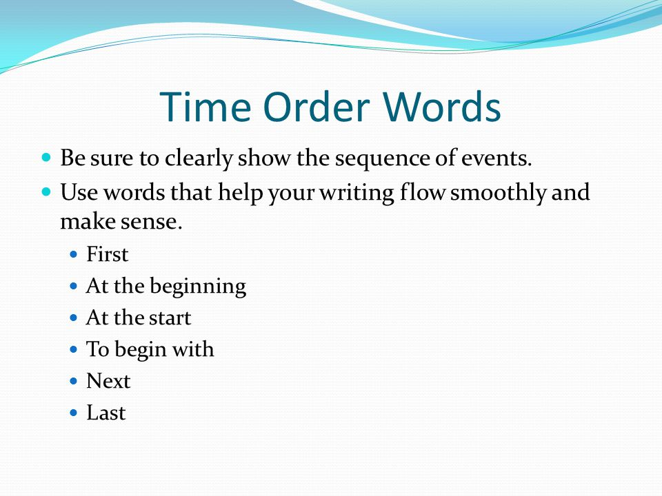 Time Order Words Be sure to clearly show the sequence of events.