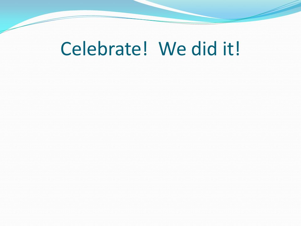 Celebrate! We did it!