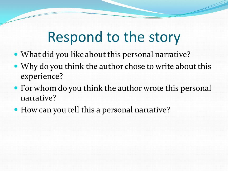 Respond to the story What did you like about this personal narrative