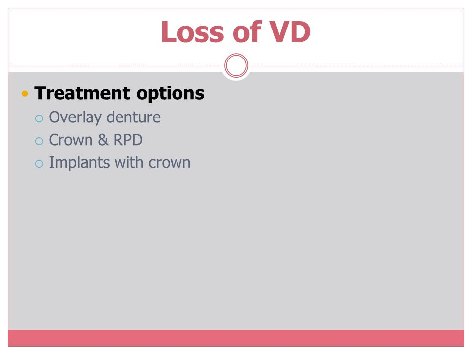 Loss of VD Treatment options Overlay denture Crown & RPD
