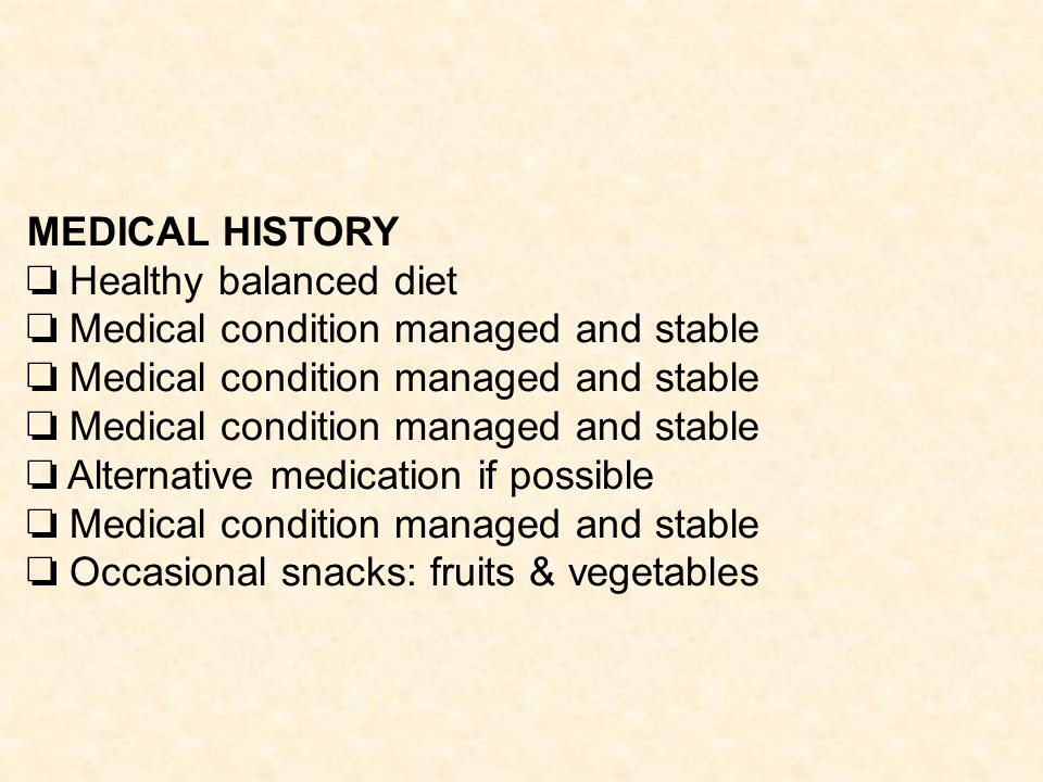 MEDICAL HISTORY ❏ Healthy balanced diet. ❏ Medical condition managed and stable. ❏ Alternative medication if possible.