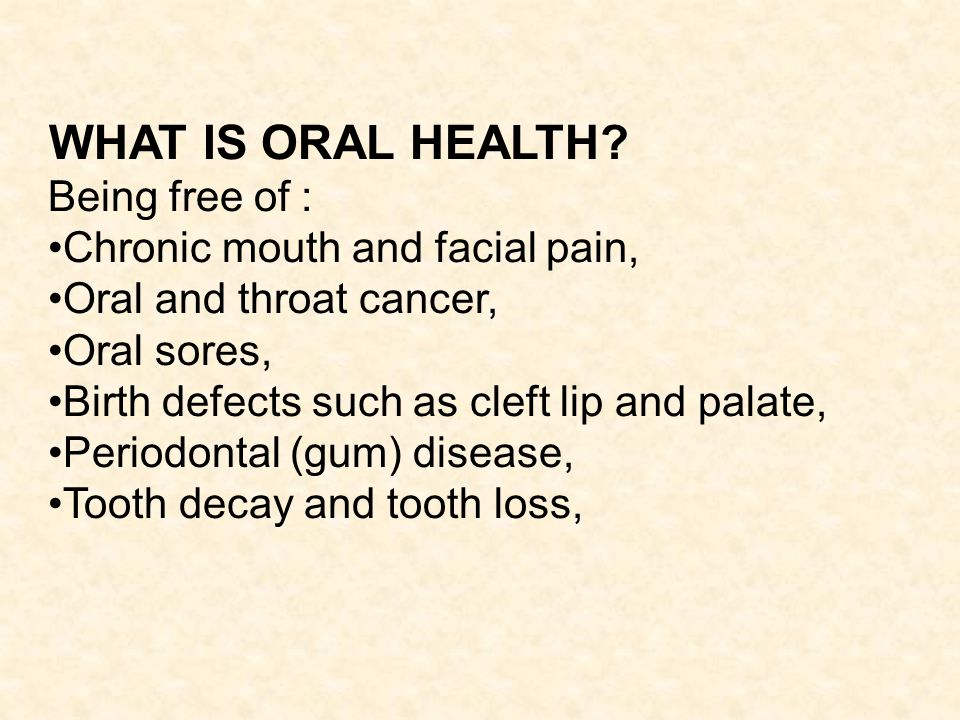 WHAT IS ORAL HEALTH Being free of : Chronic mouth and facial pain,