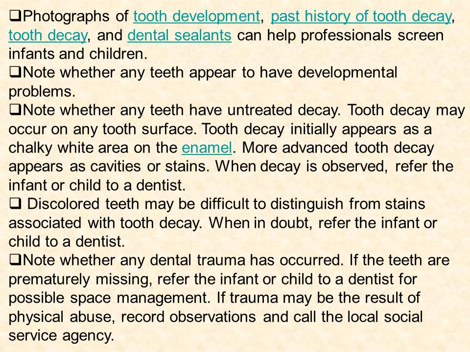 Photographs of tooth development, past history of tooth decay, tooth decay, and dental sealants can help professionals screen infants and children.