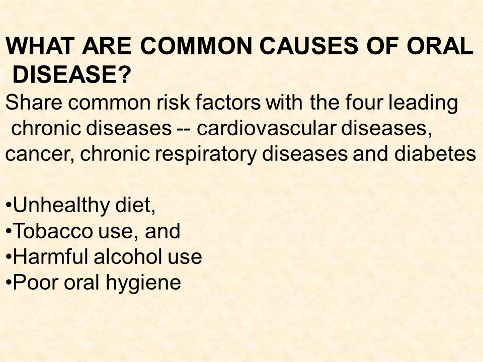 WHAT ARE COMMON CAUSES OF ORAL DISEASE
