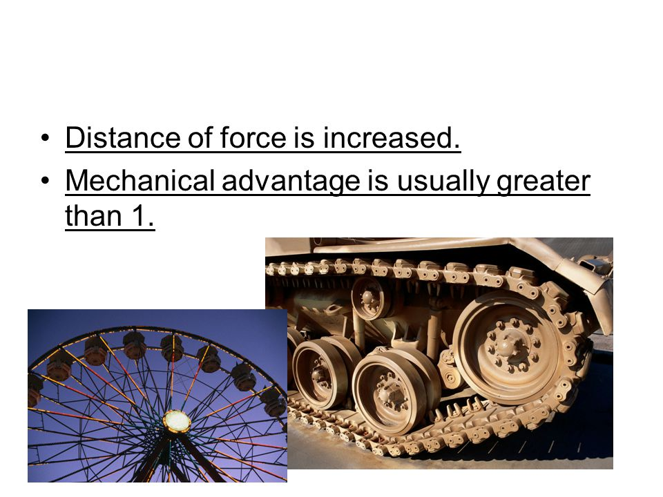 Distance of force is increased.