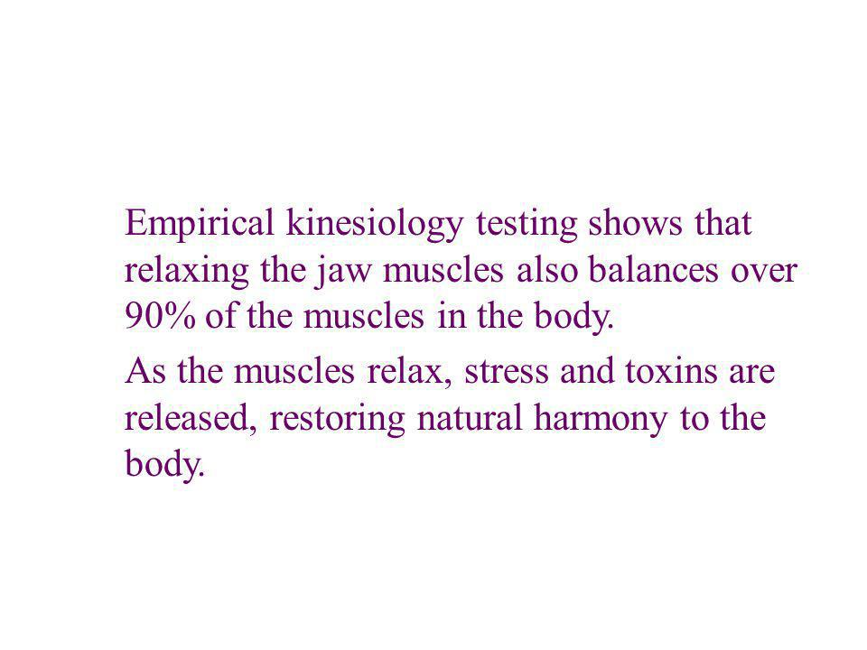 Empirical kinesiology testing shows that relaxing the jaw muscles also balances over 90% of the muscles in the body.