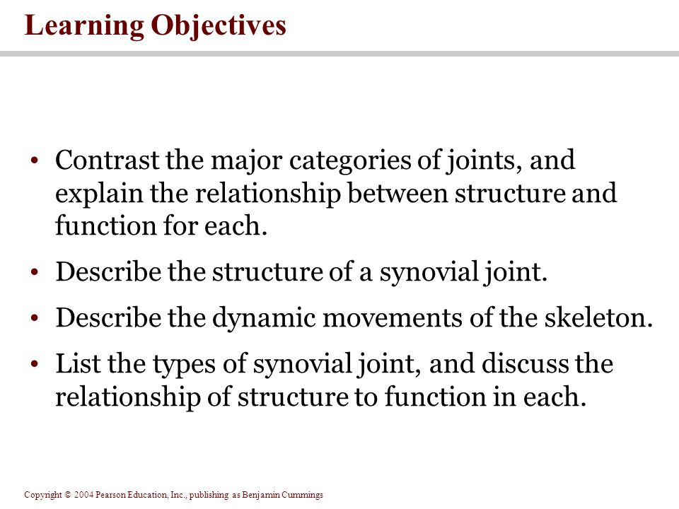 Learning Objectives Contrast the major categories of joints, and explain the relationship between structure and function for each.