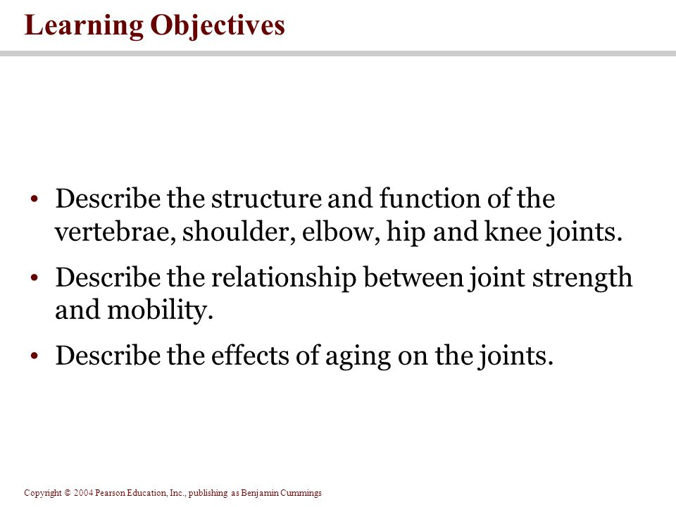 Learning Objectives Describe the structure and function of the vertebrae, shoulder, elbow, hip and knee joints.