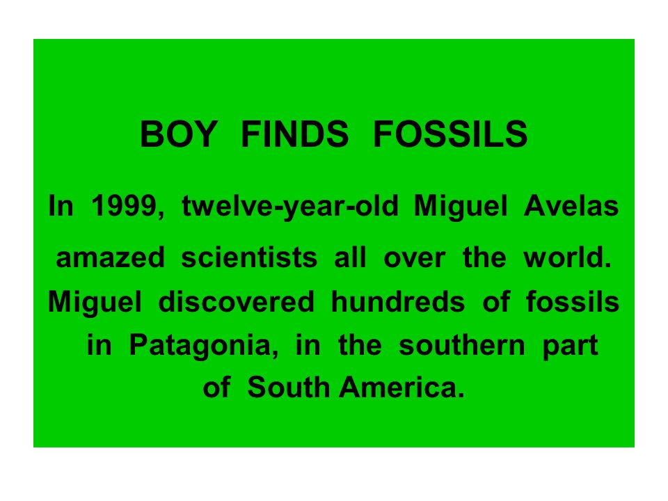 BOY FINDS FOSSILS In 1999, twelve-year-old Miguel Avelas