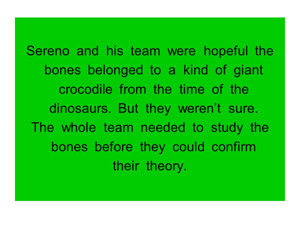 Sereno and his team were hopeful the bones belonged to a kind of giant