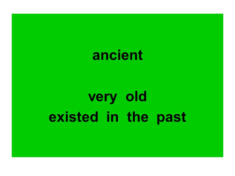ancient very old existed in the past