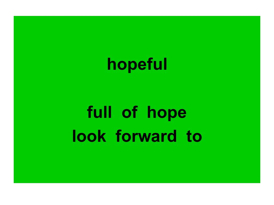 hopeful full of hope look forward to