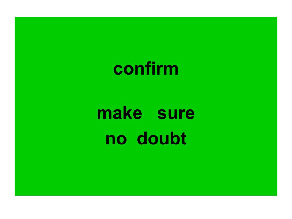 confirm make sure no doubt
