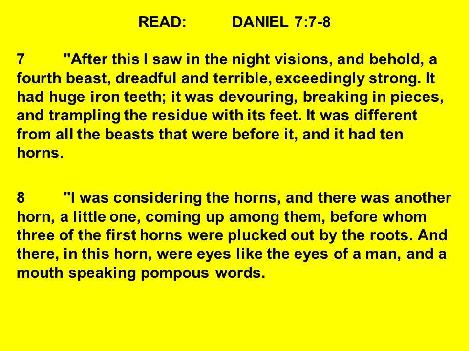 READ: DANIEL 7:7-8